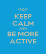 KEEP CALM AND BE MORE ACTIVE - Personalised Poster A4 size