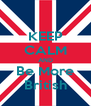 KEEP CALM AND Be More British - Personalised Poster A4 size