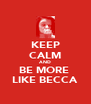 KEEP CALM AND BE MORE  LIKE BECCA - Personalised Poster A4 size