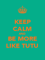 KEEP CALM AND BE MORE LIKE TUTU - Personalised Poster A4 size