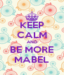 KEEP CALM AND BE MORE MABEL - Personalised Poster A4 size