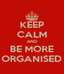 KEEP CALM AND BE MORE ORGANISED - Personalised Poster A4 size