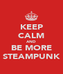 KEEP CALM AND BE MORE STEAMPUNK - Personalised Poster A4 size