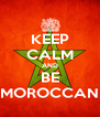 KEEP CALM AND BE MOROCCAN - Personalised Poster A4 size