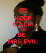 KEEP CALM AND BE  MRS EVIL - Personalised Poster A4 size