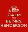 KEEP CALM AND BE MRS. HENDERSON - Personalised Poster A4 size