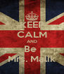 KEEP CALM AND Be  Mrs. Malik - Personalised Poster A4 size