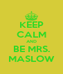 KEEP CALM AND BE MRS. MASLOW - Personalised Poster A4 size
