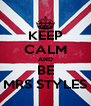 KEEP CALM AND BE MRS STYLES - Personalised Poster A4 size