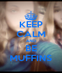 KEEP CALM AND BE MUFFINS - Personalised Poster A4 size