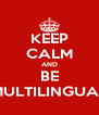 KEEP CALM AND BE MULTILINGUAL - Personalised Poster A4 size