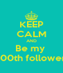KEEP CALM AND Be my  100th follower - Personalised Poster A4 size