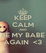 KEEP CALM AND BE MY BABE AGAIN  <3 - Personalised Poster A4 size