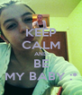 KEEP CALM AND BE MY BABY :* - Personalised Poster A4 size