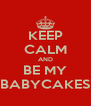 KEEP CALM AND BE MY BABYCAKES - Personalised Poster A4 size