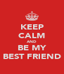 KEEP CALM AND BE MY BEST FRIEND - Personalised Poster A4 size