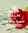 KEEP CALM AND be my best FRIEND! - Personalised Poster A4 size