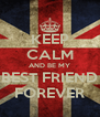 KEEP CALM AND BE MY BEST FRIEND FOREVER - Personalised Poster A4 size