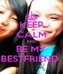 KEEP CALM AND BE MY BESTFRIEND  - Personalised Poster A4 size