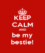 KEEP CALM AND be my bestie! - Personalised Poster A4 size