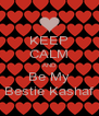 KEEP CALM AND Be My Bestie Kashaf - Personalised Poster A4 size