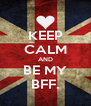 KEEP CALM AND BE MY BFF. - Personalised Poster A4 size