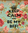 KEEP CALM AND BE MY BFF! - Personalised Poster A4 size