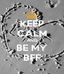 KEEP CALM AND BE MY BFF - Personalised Poster A4 size