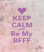 KEEP CALM AND Be My BFFF - Personalised Poster A4 size