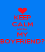 KEEP CALM and be  MY BOYFRIEND? - Personalised Poster A4 size