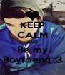 KEEP CALM AND Be my Boyfriend :3 - Personalised Poster A4 size