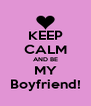 KEEP CALM AND BE MY Boyfriend! - Personalised Poster A4 size