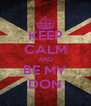 KEEP CALM AND BE MY DON - Personalised Poster A4 size
