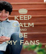 KEEP CALM AND BE MY FANS - Personalised Poster A4 size