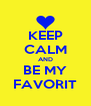KEEP CALM AND BE MY FAVORIT - Personalised Poster A4 size