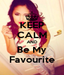 KEEP CALM AND Be My Favourite - Personalised Poster A4 size