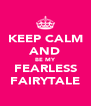 KEEP CALM AND BE MY FEARLESS FAIRYTALE - Personalised Poster A4 size
