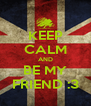 KEEP CALM AND BE MY FRIEND :3 - Personalised Poster A4 size