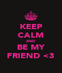 KEEP CALM AND BE MY FRIEND <3 - Personalised Poster A4 size