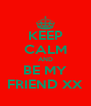 KEEP CALM AND BE MY FRIEND XX - Personalised Poster A4 size