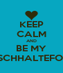 KEEP CALM AND BE MY FRISCHHALTEFOLIE  - Personalised Poster A4 size