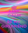KEEP CALM AND BE MY GIRLFRIEND - Personalised Poster A4 size