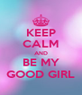 KEEP CALM AND BE MY GOOD GIRL - Personalised Poster A4 size