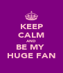 KEEP CALM AND BE MY  HUGE FAN - Personalised Poster A4 size