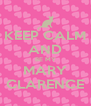 KEEP CALM AND BE MY MARY CLARENCE - Personalised Poster A4 size