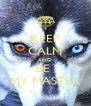 KEEP CALM AND BE  MY MASTER - Personalised Poster A4 size
