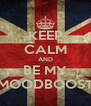 KEEP CALM AND BE MY MOODBOOST - Personalised Poster A4 size
