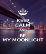 KEEP CALM AND BE MY MOONLIGHT - Personalised Poster A4 size