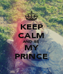 KEEP CALM AND BE MY PRINCE - Personalised Poster A4 size