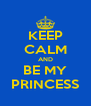 KEEP CALM AND BE MY PRINCESS - Personalised Poster A4 size